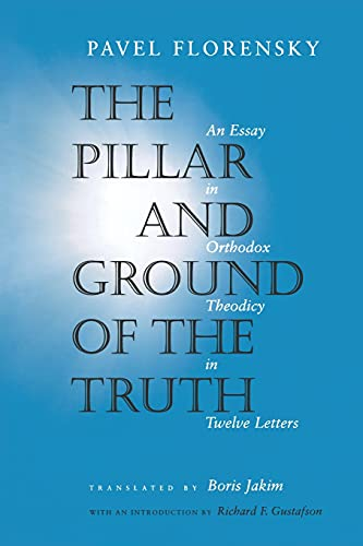 9780691117676: The Pillar and Ground of the Truth: An Essay in Orthodox Theodicy in Twelve Letters