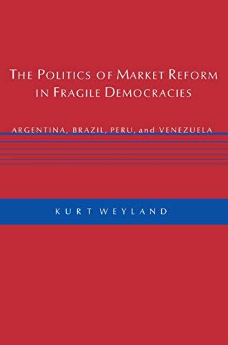9780691117874: The Politics of Market Reform in Fragile Democracies: Argentina, Brazil, Peru, and Venezuela