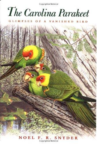 The Carolina Parakeet: Glimpses of a Vanished Bird: Snyder, Noel F. R.