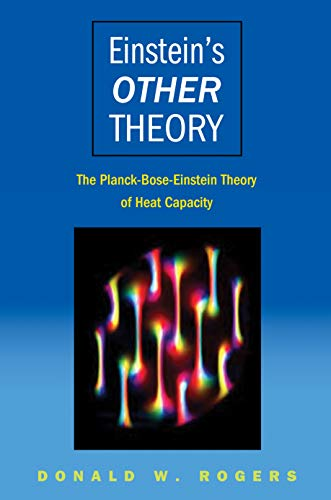 Einstein's Other Theory: The Planck-Bose-Einstein Theory of Heat Capacity: Donald W. Rogers