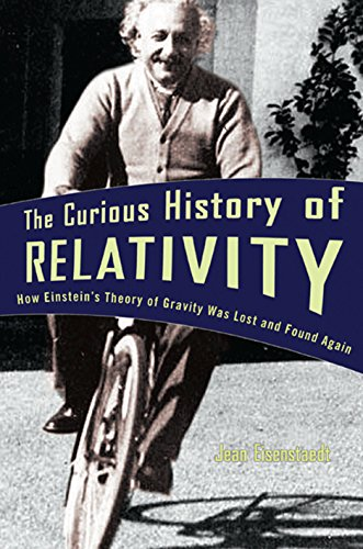 9780691118659: The Curious History of Relativity: How Einstein's Theory of Gravity Was Lost and Found Again