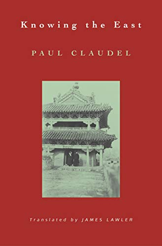 Knowing the East: (Lockert Library of Poetry in Translation): Paul Claudel
