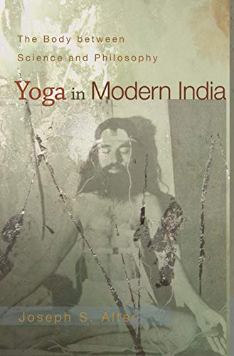 9780691118734: Yoga in Modern India: The Body between Science and Philosophy