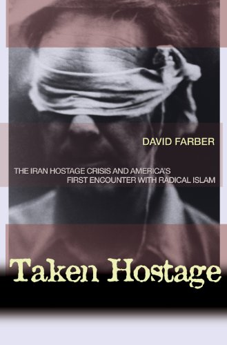 9780691119168: Taken Hostage: The Iran Hostage Crisis and America's First Encounter with Radical Islam (Politics and Society in Twentieth-Century America)