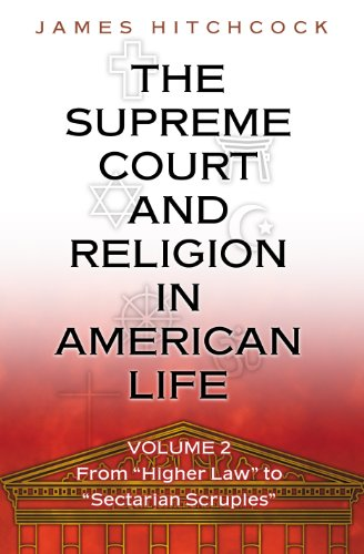 The Supreme Court and Religion in American Life, Vol. 2: From Higher Law to Sectarian Scruples (New...