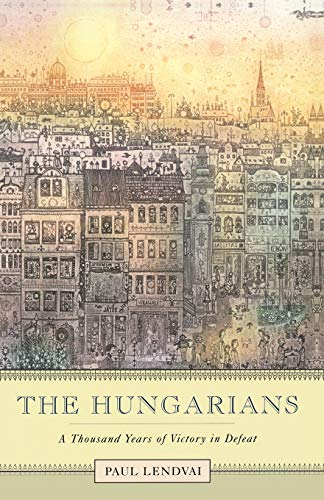 9780691119694: The Hungarians: A Thousand Years of Victory in Defeat