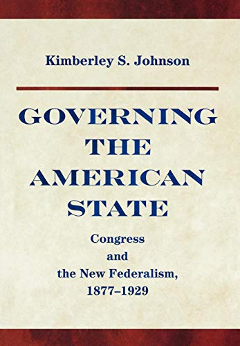 9780691119748: Governing the American State: Congress and the New Federalism, 1877-1929 (Princeton Studies in American Politics: Historical, International, and Comparative Perspectives)