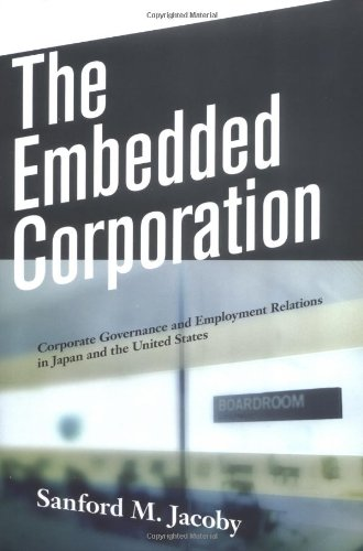 The Embedded Corporation: Corporate Governance and Employment Relations in Japan and the United S...