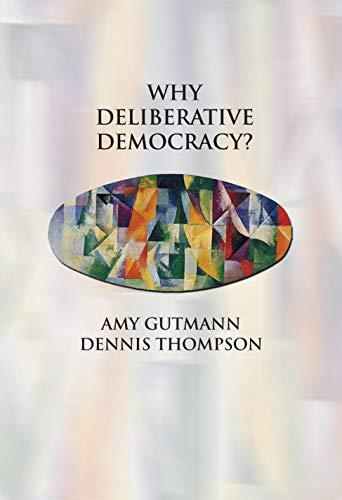 Why Deliberative Democracy?: Gutmann, Amy; Thompson, Dennis