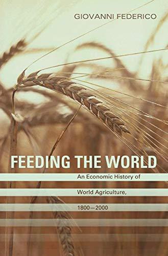 9780691120515: Feeding the World: An Economic History of Agriculture, 1800-2000 (Princeton Economic History of the Western World)