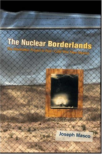 9780691120768: The Nuclear Borderlands: The Manhattan Project in Post-Cold War New Mexico