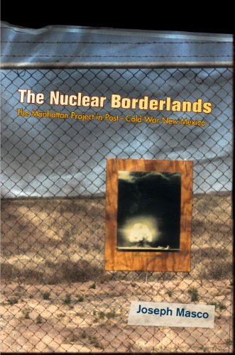 9780691120775: The Nuclear Borderlands: The Manhattan Project in Post-Cold War New Mexico