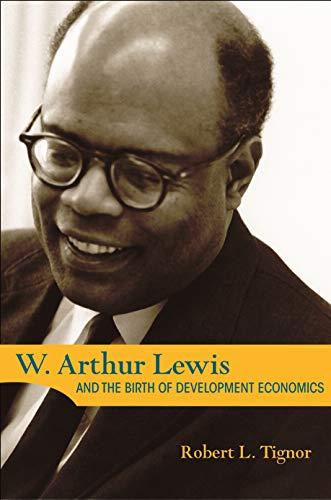 W. Arthur Lewis and the Birth of Development Economics.: TIGNOR, Robert L.