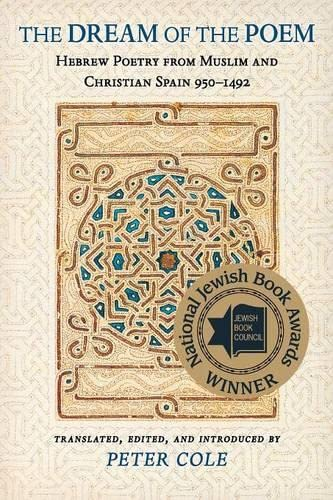 9780691121956: The Dream of the Poem: Hebrew Poetry from Muslim and Christian Spain, 950-1492 (Lockert Library of Poetry in Translation)