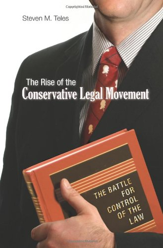 9780691122083: The Rise of the Conservative Legal Movement: The Battle for Control of the Law (Princeton Studies in American Politics: Historical, International, and Comparative Perspectives)