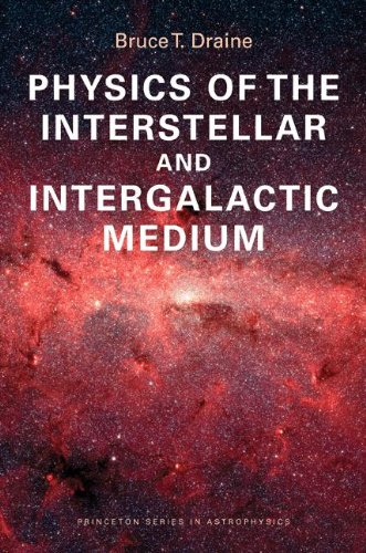 Physics of the Interstellar and Intergalactic Medium (Princeton Series in Astrophysics): Draine, ...