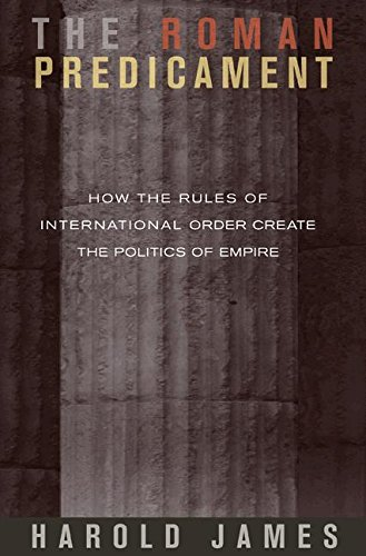 9780691122212: The Roman Predicament: How the Rules of International Order Create the Politics of Empire