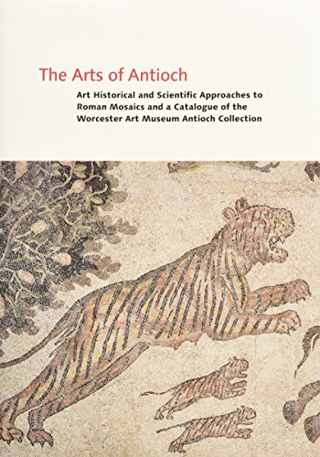 The Arts of Antioch: v. 2: Art Historical and Scientific Approaches to Roman Mosaics and a ...