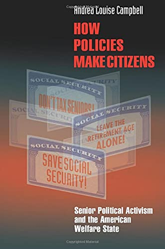 9780691122502: How Policies Make Citizens: Senior Political Activism and the American Welfare State (Princeton Studies in American Politics: Historical, International, and Comparative Perspectives)