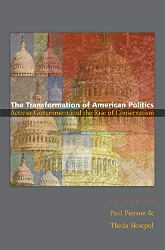 9780691122571: The Transformation of American Politics: Activist Government and the Rise of Conservatism (Princeton Studies in American Politics: Historical, International, and Comparative Perspectives)