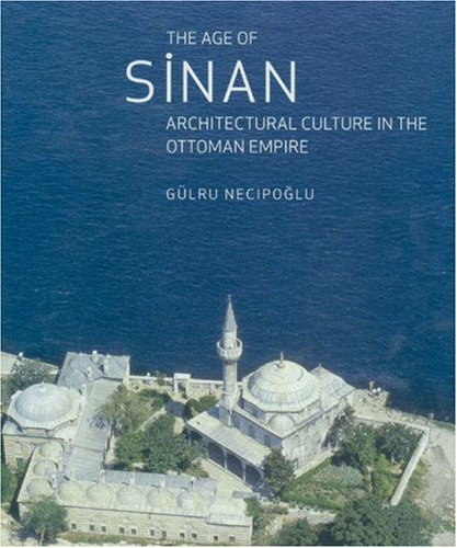 9780691123264: The Age of Sinan: Architectural Culture in the Ottoman Empire