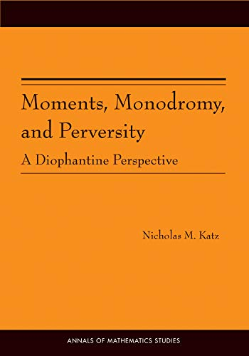 Moments, Mono Dromy, And Perversity: A Diophantine Perspective. (Am-159) (Annals Of Mathematics ...
