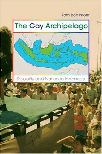 9780691123332: The Gay Archipelago: Sexuality and Nation in Indonesia