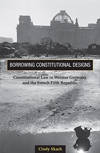 9780691123455: Borrowing Constitutional Designs: Constitutional Law in Weimar Germany and the French Fifth Republic