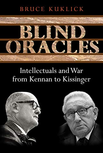 9780691123493: Blind Oracles: Intellectuals and War from Kennan to Kissinger