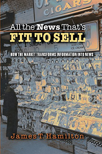 All the News Thats Fit to Sell How the Market Transforms Information into News: James T. Hamilton