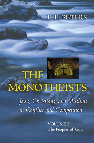 The Monotheists: Jews, Christians, And Muslims in Conflict And Competition: Volume 1, the Peoples...