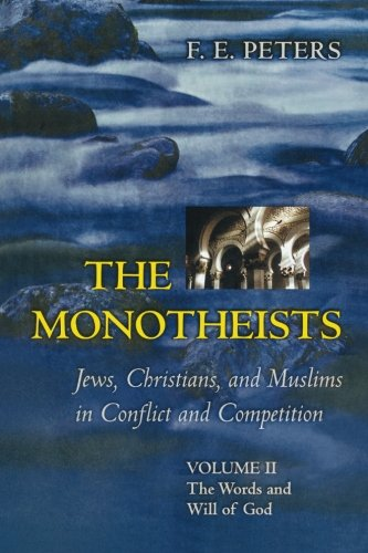 9780691123738: The Monotheists: Jews, Christians, and Muslims in Conflict and Competition, Volume II: The Words and Will of God (Volume 2)