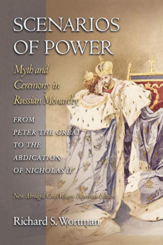 9780691123745: Scenarios of Power: Myth and Ceremony in Russian Monarchy from Peter the Great to the Abdication of Nicholas II (Studies of the Harriman Institute, Columbia University)