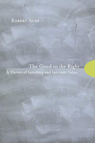 9780691123882: The Good in the Right: A Theory of Intuition and Intrinsic Value