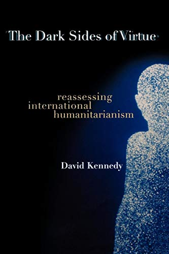 9780691123943: The Dark Sides of Virtue: Reassessing International Humanitarianism