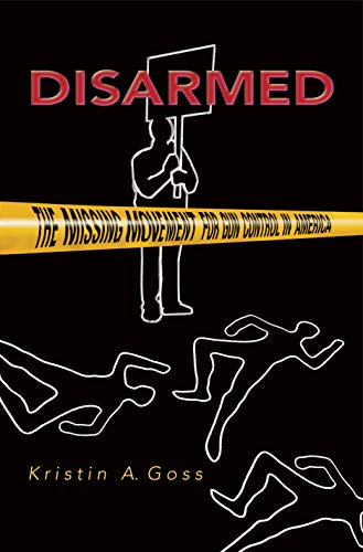 9780691124247: Disarmed: The Missing Movement for Gun Control in America (Princeton Studies in American Politics: Historical, International, and Comparative Perspectives)