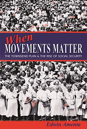 9780691124735: When Movements Matter: The Townsend Plan and the Rise of Social Security (Princeton Studies in American Politics: Historical, International, and Comparative Perspectives)