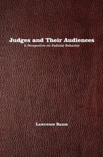 Judeges and Their Audiences: A Perspective on Judicial Behavior: Baum, Lawrence
