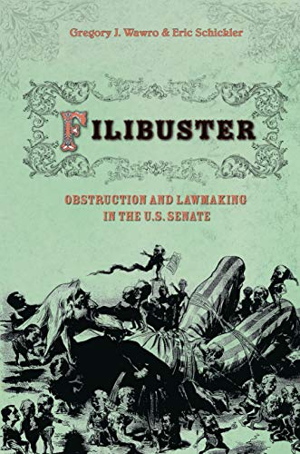 Filibuster: Obstruction and Lawmaking in the U.S. Senate (Princeton Studies in American Politics: ...