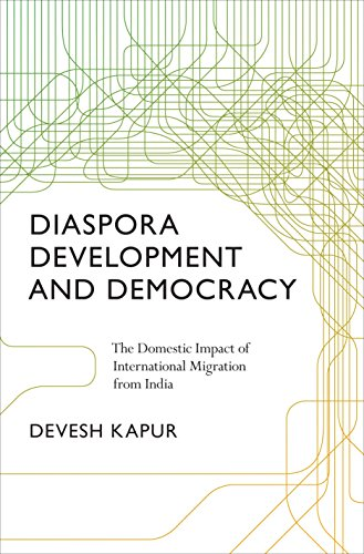Diaspora, Development, and Democracy: The Domestic Impact of International Migration from India: ...