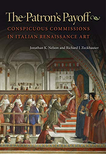 9780691125411: The Patron's Payoff - Conspicuous Commissions in Italian Renaissance Art - With a Foreword by Michael Spence