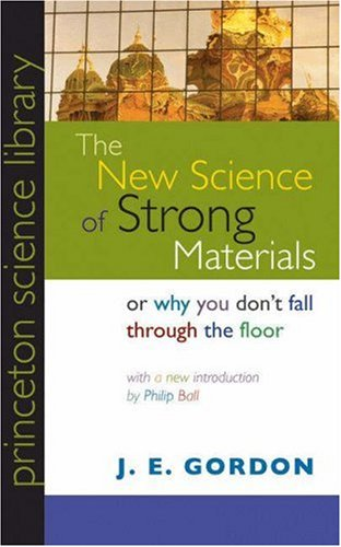 9780691125480: The New Science of Strong Materials: Or Why You Don't Fall through the Floor (Princeton Science Library)