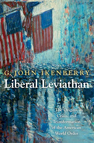 9780691125589: Liberal Leviathan: The Origins, Crisis, and Transformation of the American World Order
