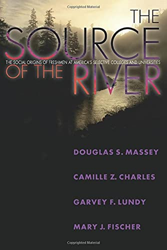 The Source of the River: The Social Origins of Freshmen at America's Selective Colleges and Universities (The William G. Bowen Memorial Series in Higher Education) (069112597X) by Douglas S. Massey; Camille Z. Charles; Garvey Lundy; Mary J. Fischer