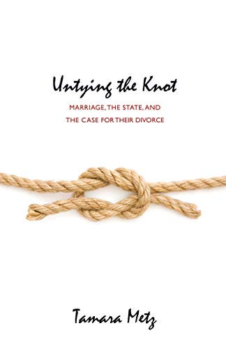 9780691126678: Untying the Knot: Marriage, the State, and the Case for Their Divorce