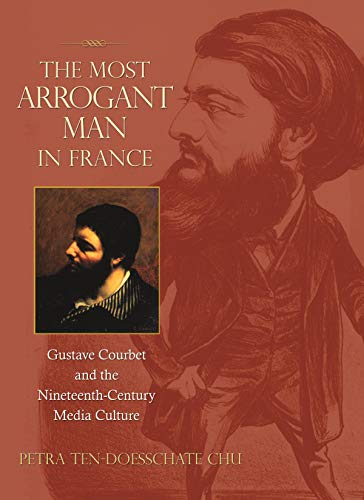 9780691126791: The Most Arrogant Man in France – Gustave Courbet and the Nineteenth–Century Media Culture