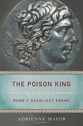 9780691126838: The Poison King: The Life and Legend of Mithradates, Rome's Deadliest Enemy