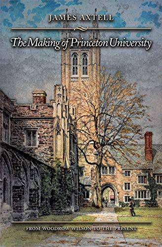 9780691126869: The Making of Princeton University: From Woodrow Wilson to the Present