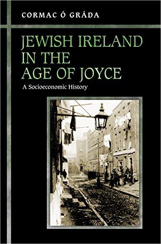 Jewish Ireland in the Age of Joyce: A Socioeconomic History (Hardback): Cormac O Grada