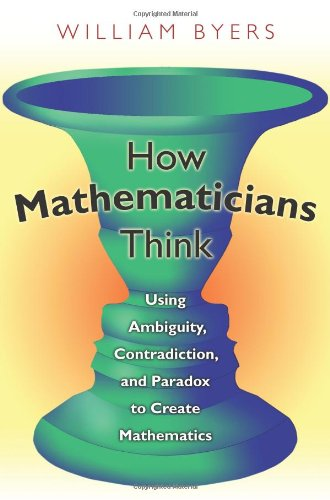 9780691127385: How Mathematicians Think: Using Ambiguity, Contradiction, and Paradox to Create Mathematics